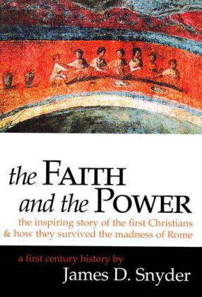 The Faith and the Power: The Inspiring Story of the First Christians