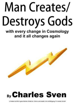 Man Creates/Destroys Gods With Every Change In Cosmology And It All Changes Again