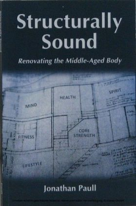 Structurally Sound - Renovating The Middle-Aged Body