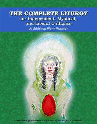 The Complete Liturgy for Independent, Mystical and Liberal Catholics