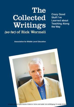The Collected Writings (so far) of Rick Wormeli