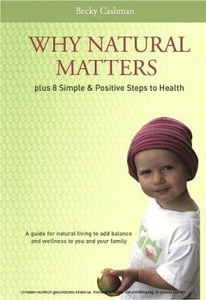 Why Natural Matters Plus 8 Simple & Positive Steps to Health