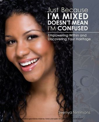 Just Because I'm Mixed Doesn't Mean I'm Confused