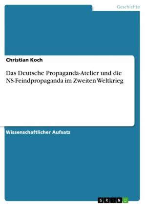 Das Deutsche Propaganda-Atelier und die NS-Feindpropaganda im Zweiten Weltkrieg