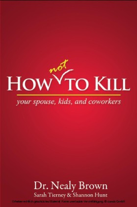 How Not To Kill: Your Spouse, Coworkers, and Kids