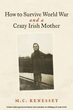 How To Survive World War And A Crazy Irish Mother