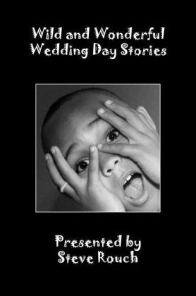 Wild & Wonderful Wedding Day Stories