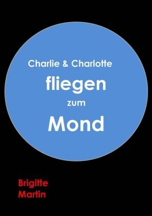 Charlie & Charlotte fliegen zum Mond - Ein wahres Storchenabenteuer