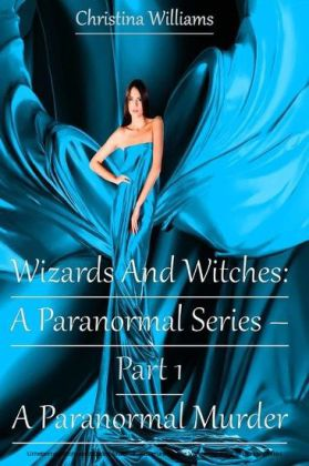 Wizards And Witches: A Paranormal Series - A Paranormal Murder