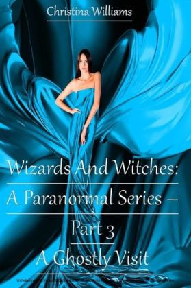 Wizards And Witches: A Paranormal Series - A Ghostly Visit