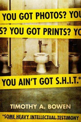 You got photos? You got prints? You ain't got S.H.I.T. Some Heavy Intellectual Testimony
