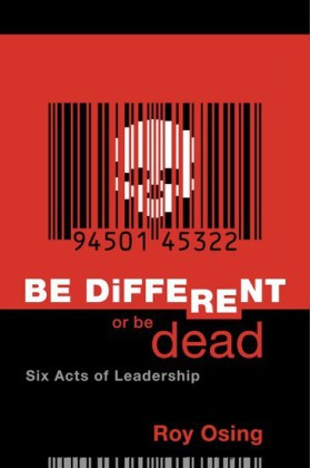 Be Different Or Be Dead: Six Acts Of Leadership