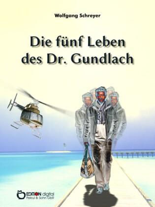 Die fünf Leben des Dr. Gundlach