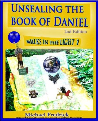 Unsealing the Book of Daniel 2nd Ed.