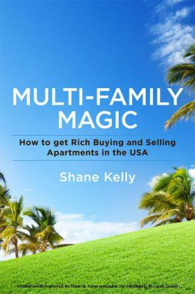 Multi-Family Magic: How to get Rich Buying and Selling Apartments in the USA