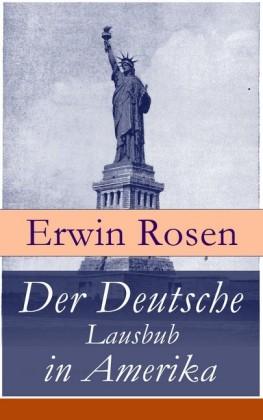 Der Deutsche Lausbub in Amerika (Vollständige Ausgabe)