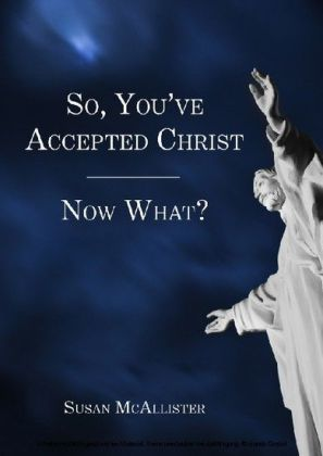 So, You've Accepted Christ - Now What?
