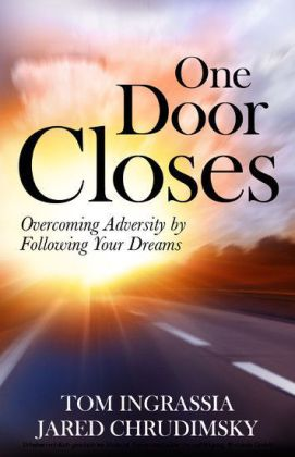 One Door Closes: Overcoming Adversity By Following Your Dreams