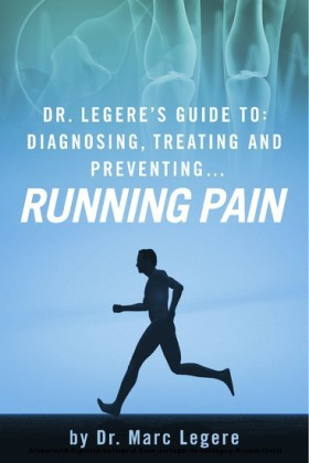 Dr. Legere's Guide to: Diagnosing, Treating and Preventing.... Running Pain