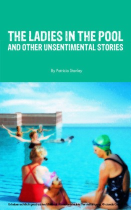 The Ladies in the Pool and Other Unsentimental Stories