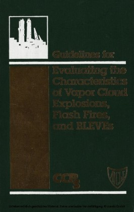 Guidelines for Evaluating the Characteristics of Vapor Cloud Explosions, Flash Fires, and BLEVEs