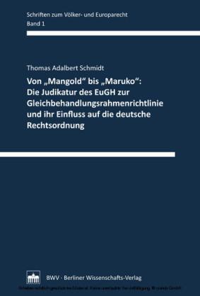 Von 'Mangold' bis ' Maruko': Die Judikatur des EuGH zur Gleichbehandlungsrahmenrichtlinie und ihr Einfluss auf die deutsche Rechtsordnung