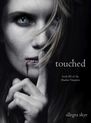 Touched (Book #2 of the Shadow Vampires)