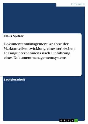 Dokumentenmanagement. Analyse der Marktanteilsentwicklung eines serbischen Leasingunternehmens nach Einführung eines Dokumentmanagementsystems