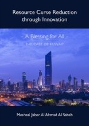 Resource Curse Reduction through Innovation - A Blessing for All - The Case of Kuwait
