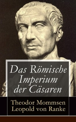 Das Römische Imperium der Cäsaren (Vollständige Ausgabe mit Abbildungen)