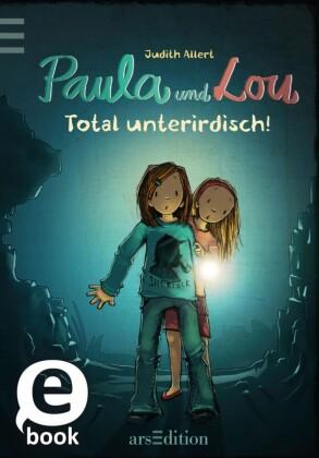 Paula und Lou - Total unterirdisch!