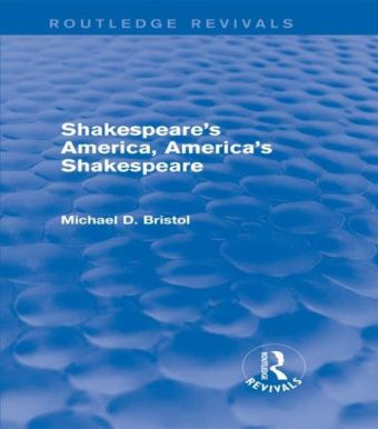 Shakespeare's America, America's Shakespeare (Routledge Revivals)