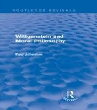 Wittgenstein and Moral Philosophy (Routledge Revivals)