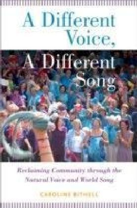 Different Voice, A Different Song: Reclaiming Community through the Natural Voice and World Song