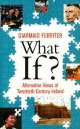 What If? Alternative Views of Twentieth-Century Irish History