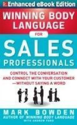 Winning Body Language for Sales Professionals: Control the Conversation and Connect with Your Customer without Saying a Word (ENHANCED)