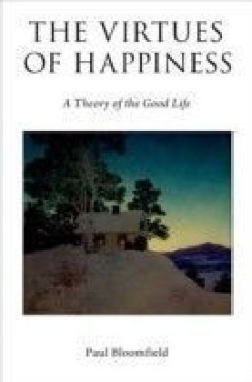 Virtues of Happiness: A Theory of the Good Life