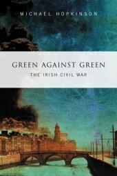 Green Against Green - The Irish Civil War
