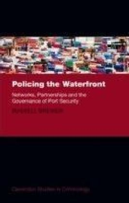 Policing the Waterfront: Networks, Partnerships, and the Governance of Port Security