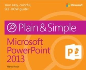 Microsoft(R) PowerPoint(R) 2013 Plain & Simple
