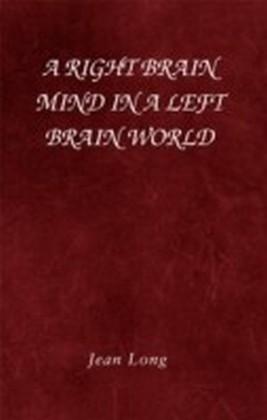 Right Brain Mind in a Left Brain World