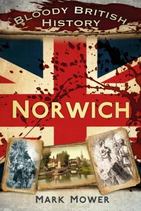 Bloody British History Norwich