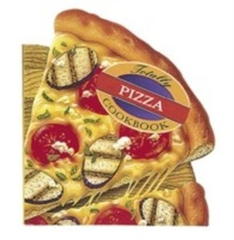 Totally Pizza Cookbook