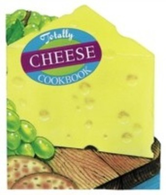 Totally Cheese Cookbook