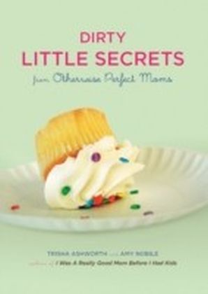 Dirty Little Secrets from Otherwise Perfect Moms