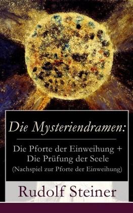 Die Mysteriendramen: Die Pforte der Einweihung + Die Prüfung der Seele (Nachspiel zur Pforte der Einweihung)
