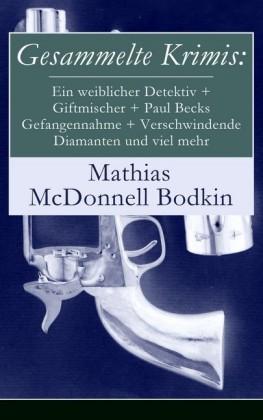 Gesammelte Krimis: Ein weiblicher Detektiv + Giftmischer + Paul Becks Gefangennahme + Verschwindende Diamanten und viel mehr (Vollständige deutsche Ausgabe)