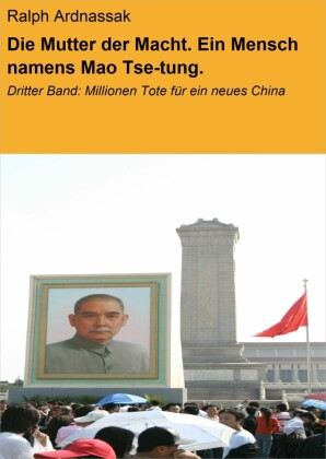 Die Mutter der Macht. Ein Mensch namens Mao Tse-tung.