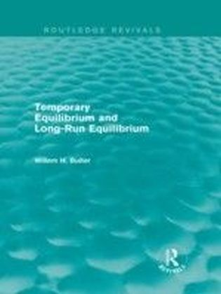 Temporary Equilibrium and Long-Run Equilibrium (Routledge Revivals)