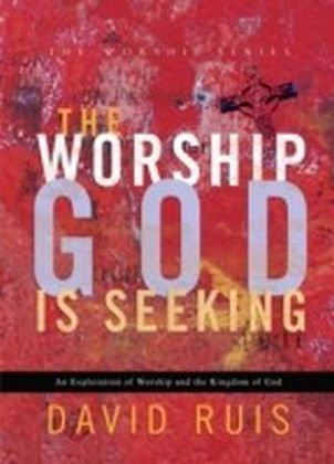Worship God Is Seeking, The (The Worship Series)